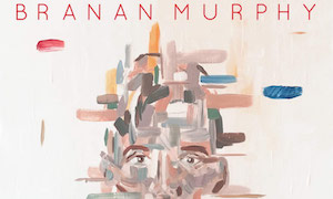 BRANAN MURPHY RELEASES SELF-TITLED DEBUT EP